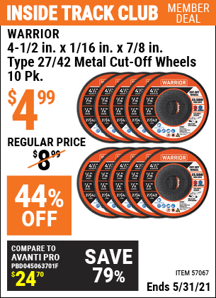 Inside Track Club members can buy the WARRIOR 4-1/2 In. X 1/16 In. X 7/8 In. Type 27/42 Metal Cut-Off Wheel, 10 Pk. (Item 57067) for $4.99, valid through 5/31/2021.