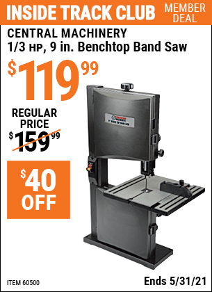 Inside Track Club members can buy the CENTRAL MACHINERY 1/3 HP 9 in. Benchtop Band Saw (Item 60500) for $119.99, valid through 5/31/2021.