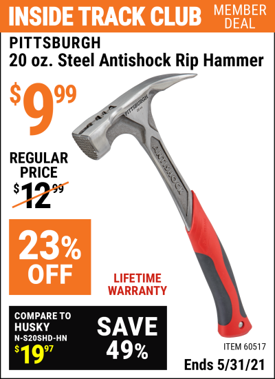 Inside Track Club members can buy the PITTSBURGH 20 oz. Steel Antishock Professional Rip Hammer (Item 60517) for $9.99, valid through 5/31/2021.