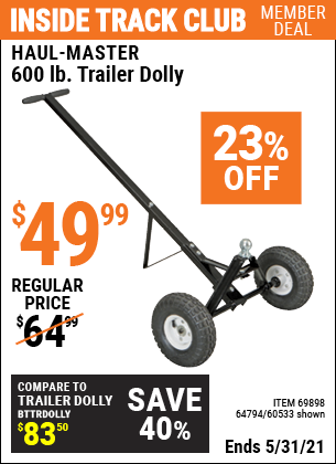 Inside Track Club members can buy the HAUL-MASTER 600 Lbs. Heavy Duty Trailer Dolly (Item 60533/69898/64794) for $49.99, valid through 5/31/2021.