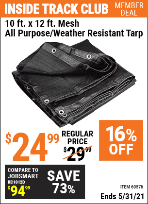 Inside Track Club members can buy the HFT 10 ft. x 12 ft. Mesh All Purpose/Weather Resistant Tarp (Item 60576) for $24.99, valid through 5/31/2021.