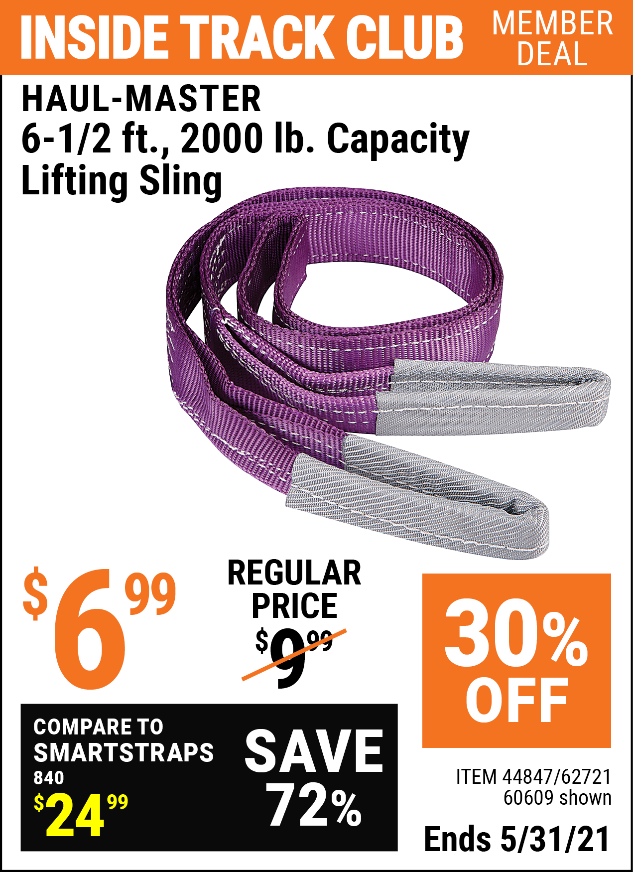 Inside Track Club members can buy the HAUL-MASTER 6-1/2 ft. 2000 lbs. Capacity Lifting Sling (Item 60609/44847/62721) for $6.99, valid through 5/31/2021.