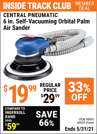 Inside Track Club members can buy the CENTRAL PNEUMATIC 6 in. Self-Vacuuming Orbital Palm Air Sander (Item 60628/98895) for $19.99, valid through 5/31/2021.