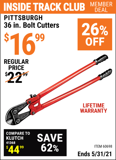 Inside Track Club members can buy the PITTSBURGH 36 in. Bolt Cutters (Item 60698) for $16.99, valid through 5/31/2021.