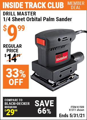 Inside Track Club members can buy the DRILL MASTER 1/4 Sheet Orbital Palm Sander (Item 61311/61509) for $9.99, valid through 5/31/2021.