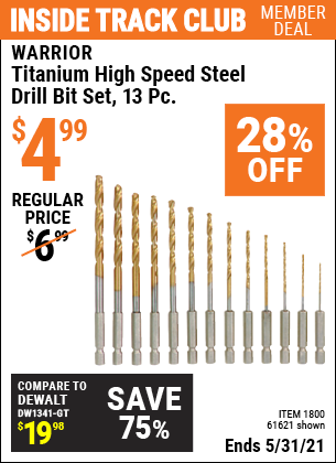 Inside Track Club members can buy the WARRIOR Titanium High Speed Steel Drill Bit Set 13 Pc. (Item 61621/1800) for $4.99, valid through 5/31/2021.