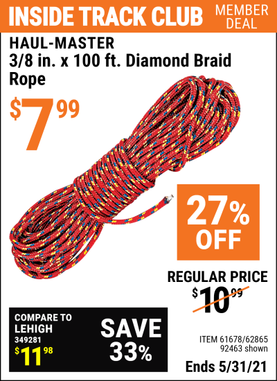Inside Track Club members can buy the HAUL-MASTER 3/8 in. x 100 ft. Diamond Braid Rope (Item 61678/92463/62865) for $7.99, valid through 5/31/2021.