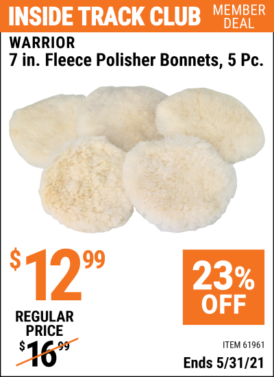 Inside Track Club members can buy the WARRIOR 7 In. Fleece Polisher Bonnets 5 Pc. (Item 61961) for $12.99, valid through 5/31/2021.