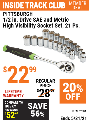 Inside Track Club members can buy the PITTSBURGH 1/2 in. Drive SAE & Metric High Visibility Socket Set 21 Pc. (Item 62304) for $22.99, valid through 5/31/2021.