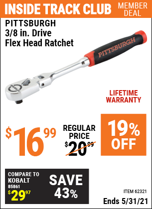 Inside Track Club members can buy the PITTSBURGH 3/8 in. Drive Professional Flex Head Ratchet (Item 62321) for $16.99, valid through 5/31/2021.