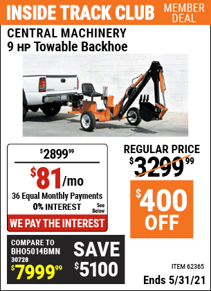 Inside Track Club members can buy the CENTRAL MACHINERY 9 HP Towable Backhoe (Item 62365) for $2899.99, valid through 5/31/2021.