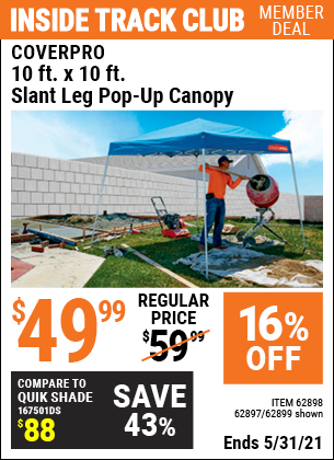 Inside Track Club members can buy the COVERPRO 10 Ft. X 10 Ft. Pop-Up Canopy (Item 62899/62898/62897) for $49.99, valid through 5/31/2021.