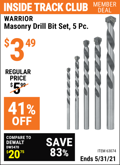 Inside Track Club members can buy the WARRIOR Masonry Drill Bit Set 5 Pc. (Item 63074) for $3.49, valid through 5/31/2021.