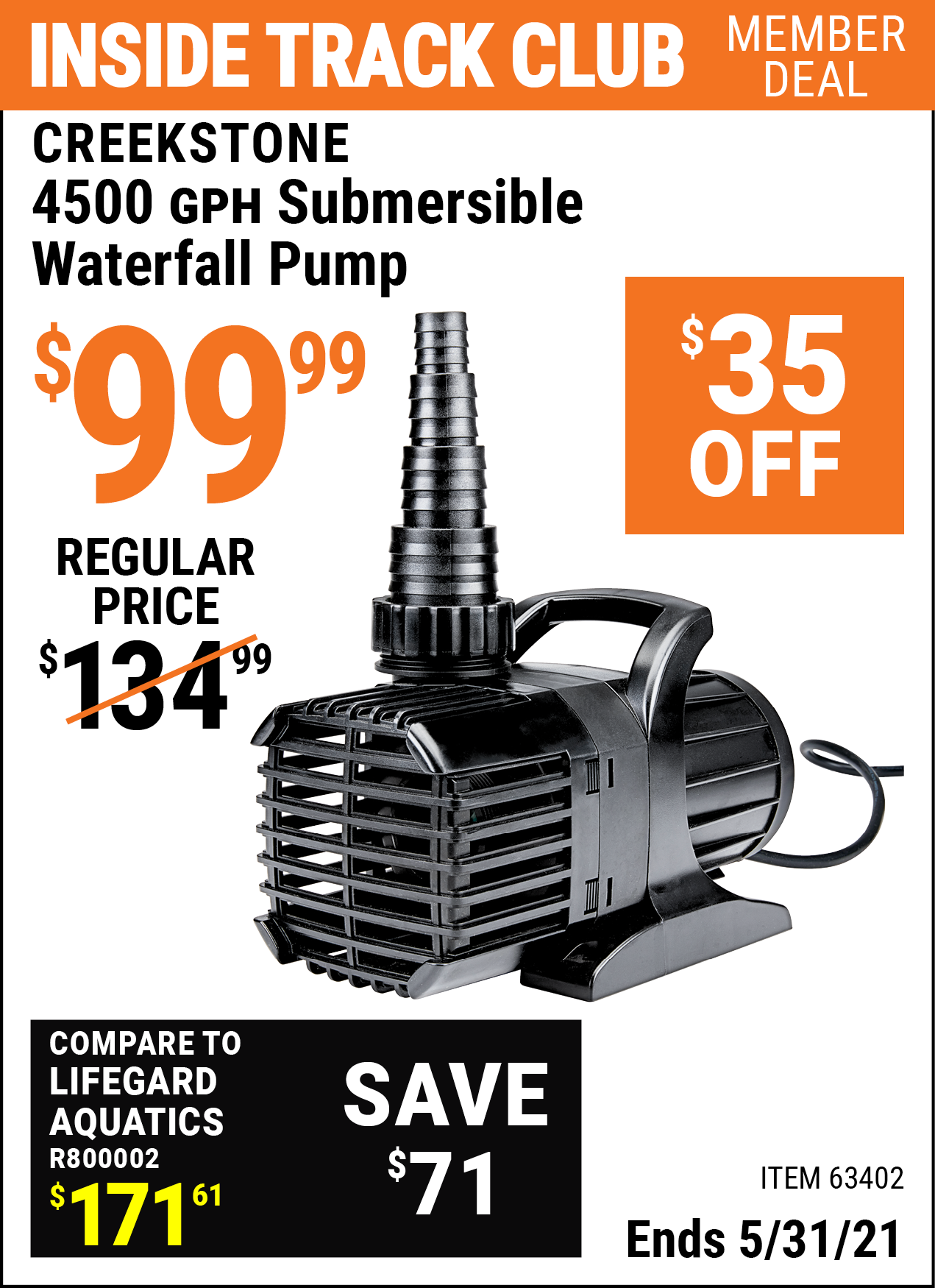 Inside Track Club members can buy the CREEKSTONE 4500 GPH Submersible Waterfall Pump (Item 63402) for $99.99, valid through 5/31/2021.