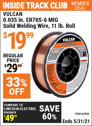 Inside Track Club members can buy the VULCAN 0.035 in. ER70S-6 MIG Solid Welding Wire 11.00 lb. Roll (Item 63509) for $19.99, valid through 5/31/2021.