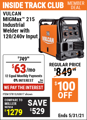 Inside Track Club members can buy the VULCAN MIGMax 215 Industrial Welder with 120/240 Volt Input (Item 63617/57813) for $749.99, valid through 5/31/2021.