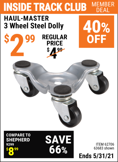 Inside Track Club members can buy the HAUL-MASTER 3 Wheel Steel Dolly (Item 63683/62706) for $2.99, valid through 5/31/2021.