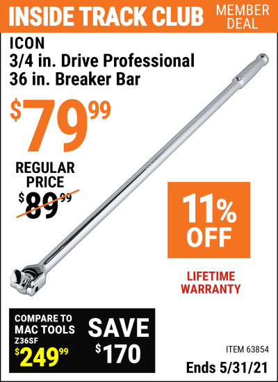 Inside Track Club members can buy the ICON 3/4 In. Drive Professional 36 In. Breaker Bar (Item 63854) for $79.99, valid through 5/31/2021.
