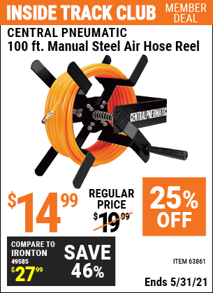 Inside Track Club members can buy the CENTRAL PNEUMATIC 100 Ft. Manual Steel Air Hose Reel (Item 63861) for $14.99, valid through 5/31/2021.