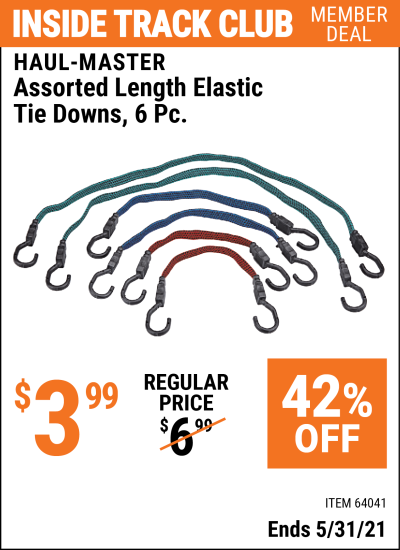 Inside Track Club members can buy the HAUL-MASTER Assorted Length Elastic Tie Downs 6 Pc. (Item 64041) for $3.99, valid through 5/31/2021.