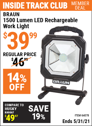 Inside Track Club members can buy the BRAUN 1500 Lumen LED Rechargeable Work Light (Item 64078) for $39.99, valid through 5/31/2021.