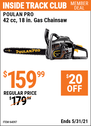 Inside Track Club members can buy the POULAN PRO 42cc 18 In. Gas Chainsaw (Item 64097) for $159.99, valid through 5/31/2021.