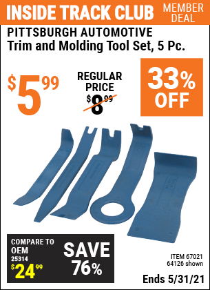 Inside Track Club members can buy the PITTSBURGH AUTOMOTIVE Trim And Molding Tool Set 5 Pc. (Item 64126/67021) for $5.99, valid through 5/31/2021.