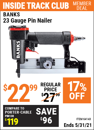 Inside Track Club members can buy the BANKS 23 Gauge Pin Nailer (Item 64143) for $22.99, valid through 5/31/2021.