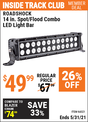 Inside Track Club members can buy the ROADSHOCK 14 in. Spot/Flood Combo LED Light Bar (Item 64321) for $49.99, valid through 5/31/2021.