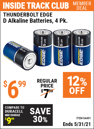 Inside Track Club members can buy the THUNDERBOLT EDGE D Alkaline Batteries 4 Pk. (Item 64491) for $6.99, valid through 5/31/2021.