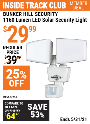 Inside Track Club members can buy the BUNKER HILL SECURITY 1160 Lumen LED Solar Security Light (Item 64734) for $29.99, valid through 5/31/2021.