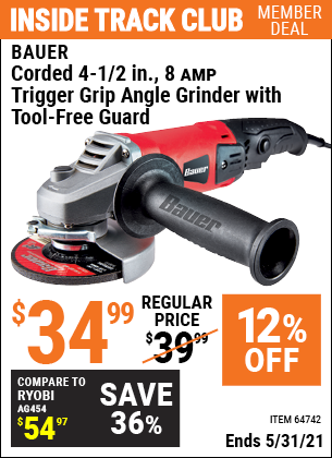 Inside Track Club members can buy the BAUER Corded 4-1/2 in. 8 Amp Heavy Duty Trigger Grip Angle Grinder with Tool-Free Guard (Item 64742) for $34.99, valid through 5/31/2021.