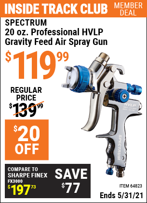 Inside Track Club members can buy the SPECTRUM 20 Oz. Professional HVLP Gravity Feed Air Spray Gun (Item 64823) for $119.99, valid through 5/31/2021.