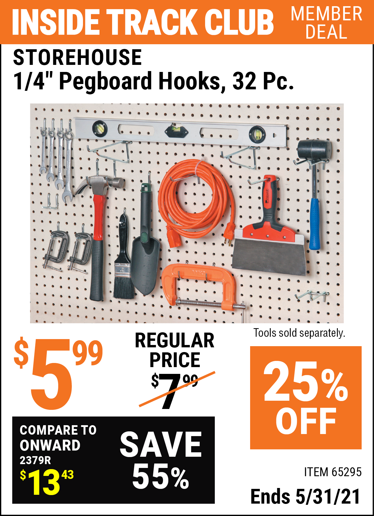 Inside Track Club members can buy the STOREHOUSE 1/4 In Pegboard Hooks 32 Pc. (Item 65295) for $5.99, valid through 5/31/2021.