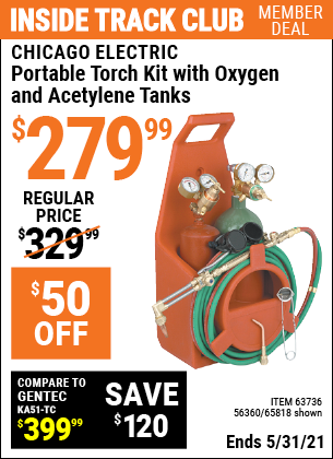 Inside Track Club members can buy the CHICAGO ELECTRIC Portable Torch Kit with Oxygen and Acetylene Tanks (Item 65818/63736/56360) for $279.99, valid through 5/31/2021.