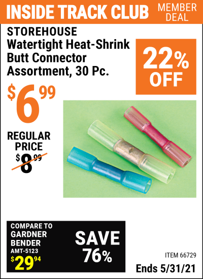 Inside Track Club members can buy the STOREHOUSE Watertight Heat-Shrink Butt Connector Assortment 30 Pc. (Item 66729) for $6.99, valid through 5/31/2021.