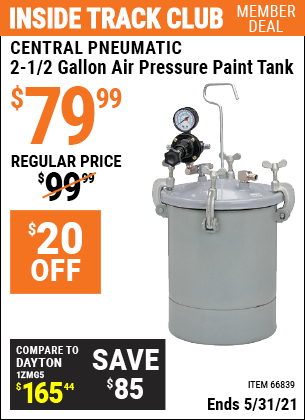 Inside Track Club members can buy the CENTRAL PNEUMATIC 2-1/2 gal. Air Pressure Paint Tank (Item 66839) for $79.99, valid through 5/31/2021.