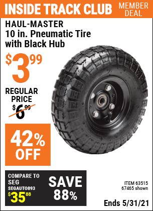 Inside Track Club members can buy the HAUL-MASTER 10 in. Pneumatic Tire with Black Hub (Item 67465/63515) for $3.99, valid through 5/31/2021.