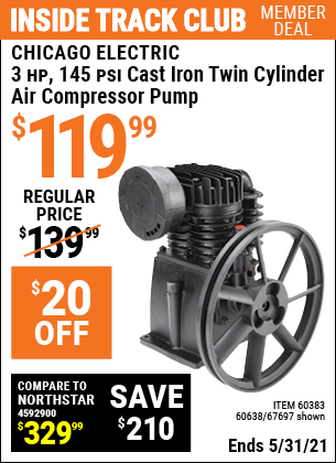 Inside Track Club members can buy the CENTRAL PNEUMATIC 3 HP 145 PSI Cast Iron Twin Cylinder Air Compressor Pump (Item 67697/60383/60638) for $119.99, valid through 5/31/2021.