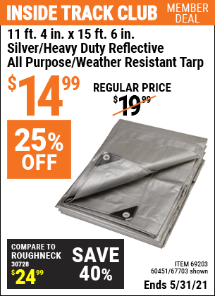 Inside Track Club members can buy the HFT 11 ft. 4 in. x 15 ft. 6 in. Silver/Heavy Duty Reflective All Purpose/Weather Resistant Tarp (Item 67703/69203/60451) for $14.99, valid through 5/31/2021.