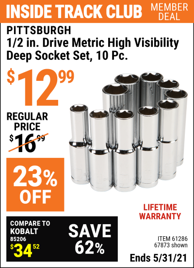 Inside Track Club members can buy the PITTSBURGH 1/2 in. Drive Metric High Visibility Deep Socket 10 Pc. (Item 67873/61286) for $12.99, valid through 5/31/2021.