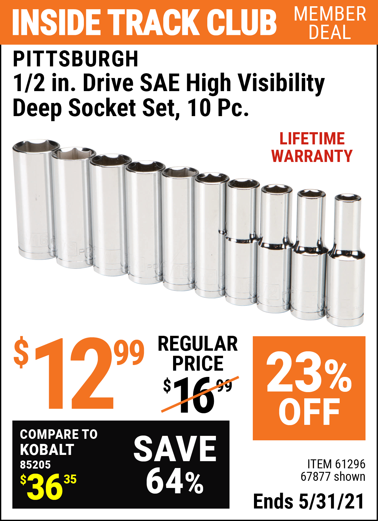 Inside Track Club members can buy the PITTSBURGH 1/2 in. Drive SAE High Visibility Deep Socket 10 Pc. (Item 67877/61296) for $12.99, valid through 5/31/2021.