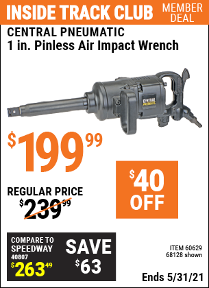Inside Track Club members can buy the CENTRAL PNEUMATIC 1 in. Industrial Pinless Air Impact Wrench (Item 68128/60629) for $199.99, valid through 5/31/2021.
