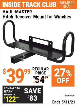 Inside Track Club members can buy the HAUL-MASTER Hitch Receiver Mount for Winches (Item 69106) for $39.99, valid through 5/31/2021.