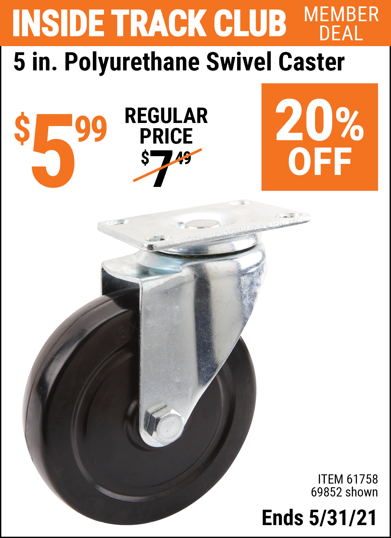 Inside Track Club members can buy the 5 in. Polyurethane Heavy Duty Swivel Caster (Item 69852/61758) for $5.99, valid through 5/31/2021.
