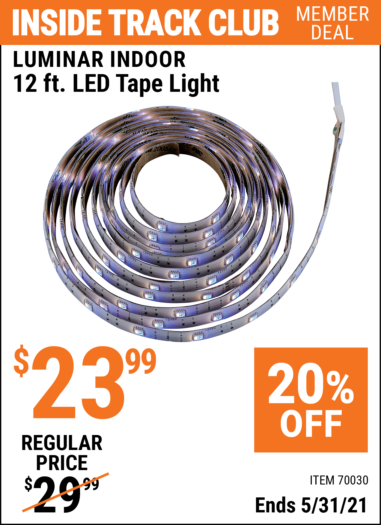 Inside Track Club members can buy the LUMINAR INDOOR 12 Ft. LED Tape Light (Item 70030) for $23.99, valid through 5/31/2021.