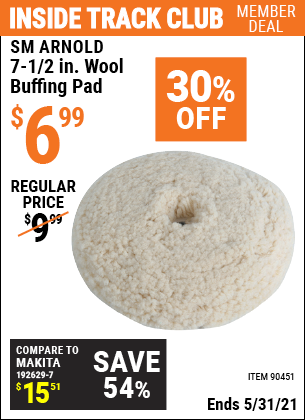 Inside Track Club members can buy the SM ARNOLD 7-1/2 In Wool Buffing Pad (Item 90451) for $6.99, valid through 5/31/2021.