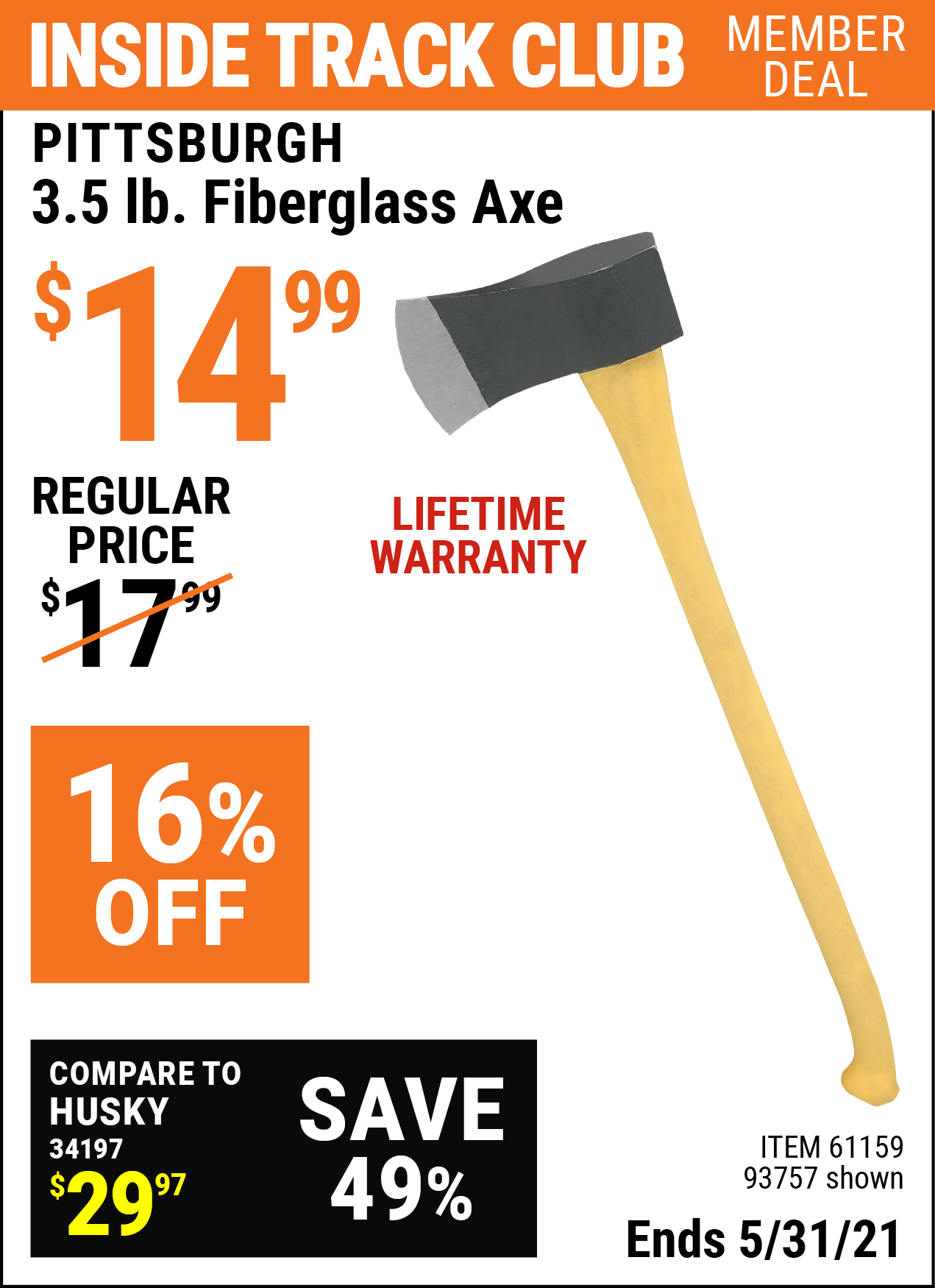 Inside Track Club members can buy the PITTSBURGH 3.5 lb. Fiberglass Axe (Item 93757/61159) for $14.99, valid through 5/31/2021.