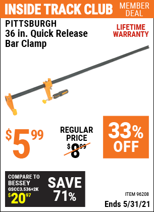 Inside Track Club members can buy the PITTSBURGH 36 in. Quick Release Bar Clamp (Item 96208) for $5.99, valid through 5/31/2021.