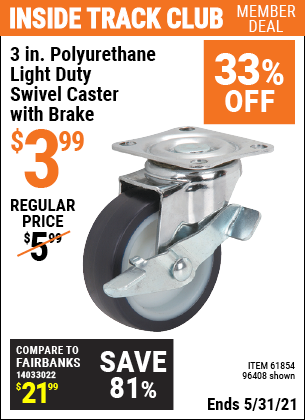Inside Track Club members can buy the 3 in. Polyurethane Light Duty Swivel Caster with Brake (Item 96408/61854) for $3.99, valid through 5/31/2021.